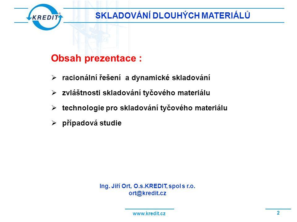 www.kredit.cz 2 SKLADOVÁNÍ DLOUHÝCH MATERIÁLŮ Obsah prezentace :  racionální řešení a dynamické skladování  zvláštnosti skladování tyčového materiál