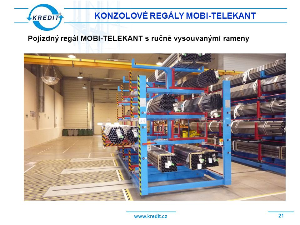 www.kredit.cz 22 KONZOLOVÉ REGÁLY MOBI-TELEKANT Zakládání na vysunutá ramena konzolového regálu mostovým jeřábem