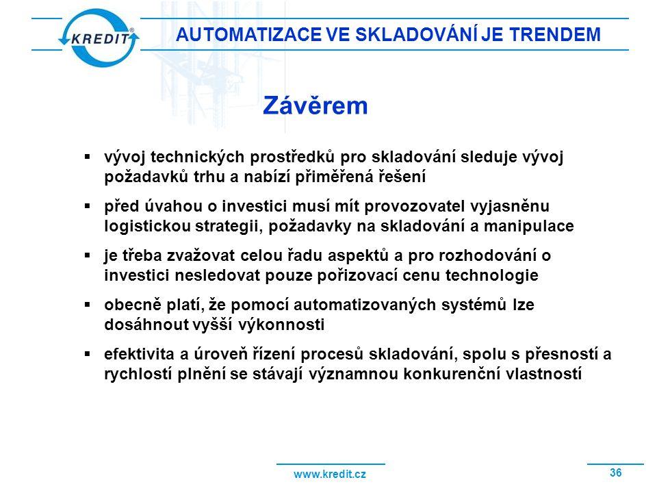 www.kredit.cz 36 AUTOMATIZACE VE SKLADOVÁNÍ JE TRENDEM Závěrem  vývoj technických prostředků pro skladování sleduje vývoj požadavků trhu a nabízí při