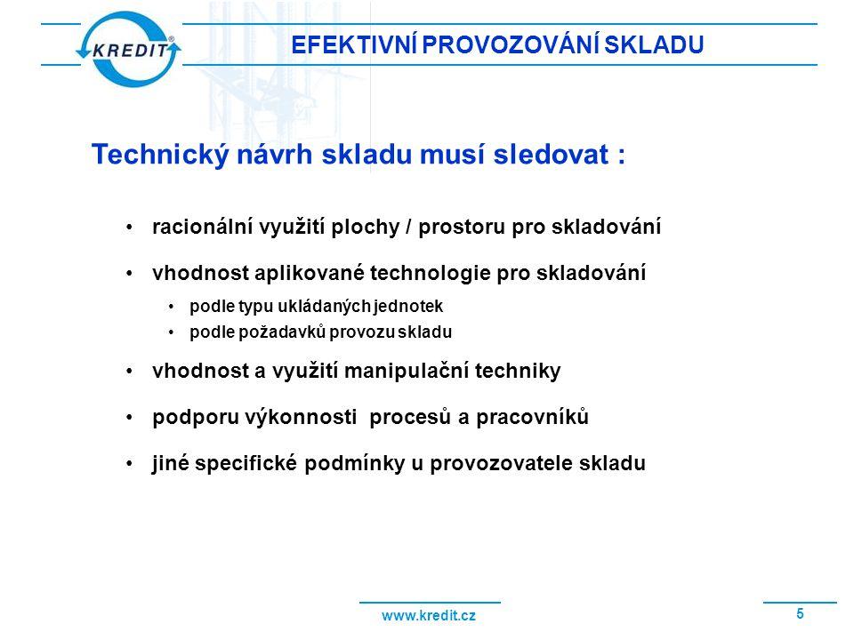 www.kredit.cz 5 EFEKTIVNÍ PROVOZOVÁNÍ SKLADU Technický návrh skladu musí sledovat : racionální využití plochy / prostoru pro skladování vhodnost aplik