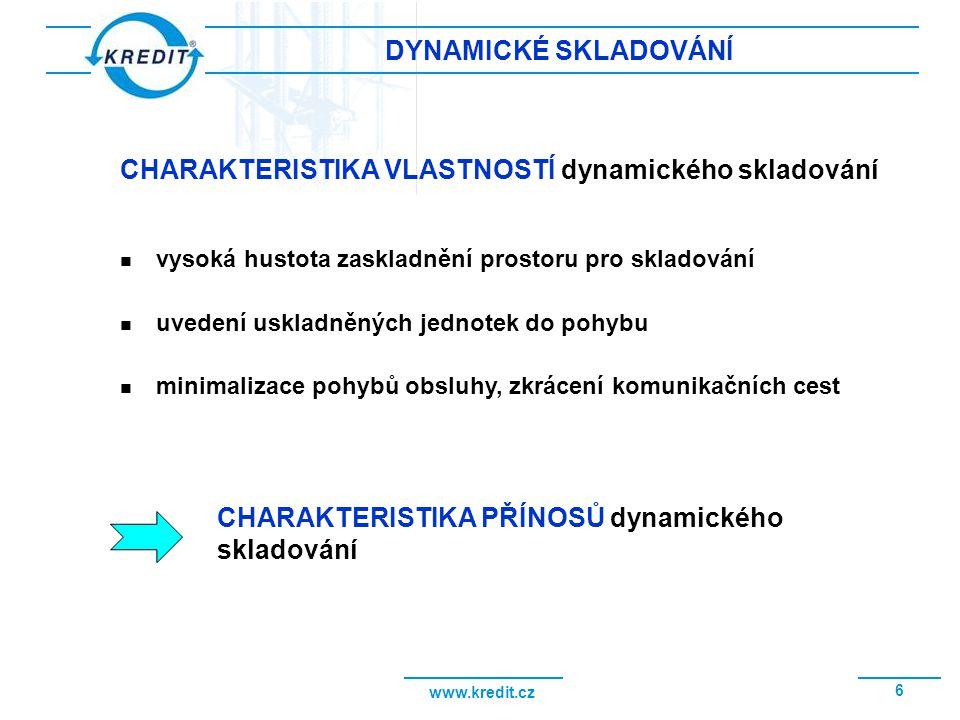 www.kredit.cz 6 DYNAMICKÉ SKLADOVÁNÍ vysoká hustota zaskladnění prostoru pro skladování uvedení uskladněných jednotek do pohybu minimalizace pohybů ob