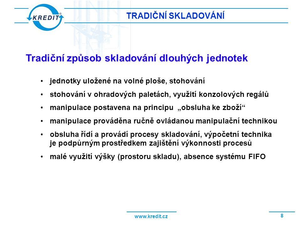 www.kredit.cz 8 TRADIČNÍ SKLADOVÁNÍ jednotky uložené na volné ploše, stohování stohování v ohradových paletách, využití konzolových regálů manipulace