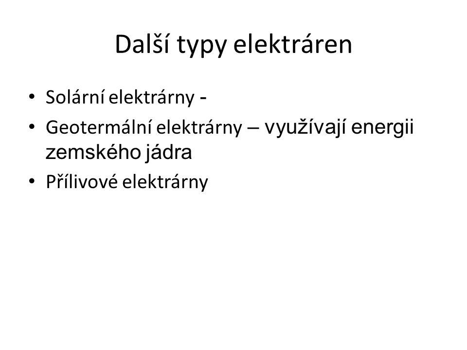 Další typy elektráren Solární elektrárny - Geotermální elektrárny – využívají energii zemského jádra Přílivové elektrárny