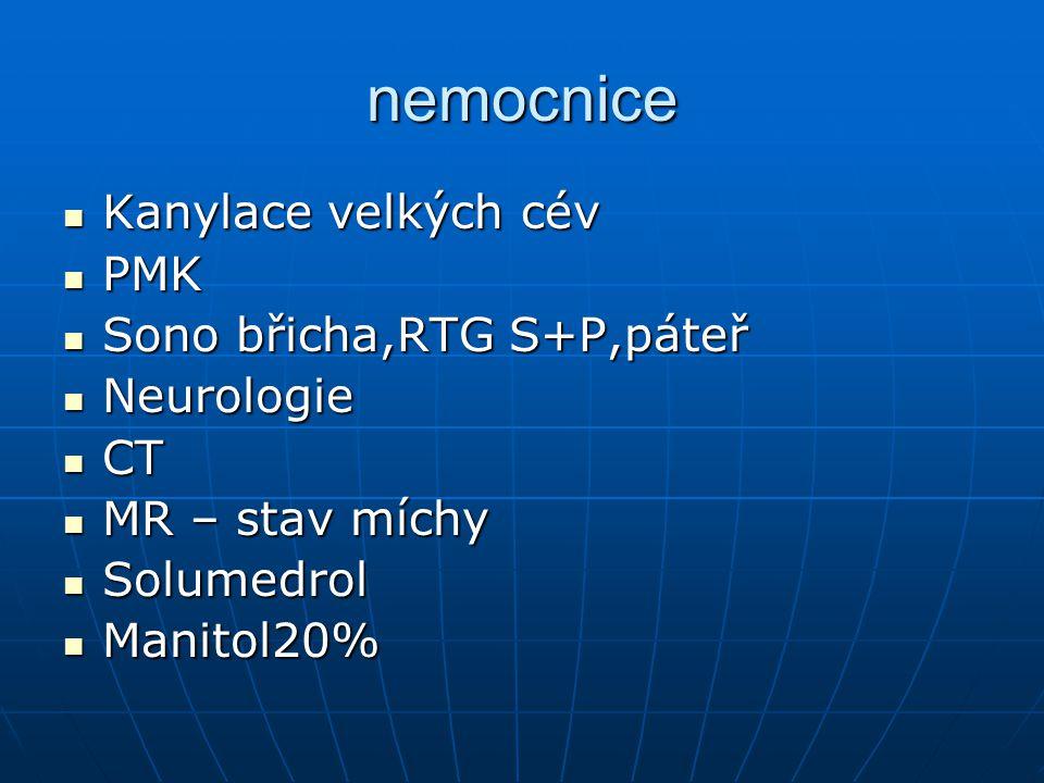 nemocnice Kanylace velkých cév Kanylace velkých cév PMK PMK Sono břicha,RTG S+P,páteř Sono břicha,RTG S+P,páteř Neurologie Neurologie CT CT MR – stav