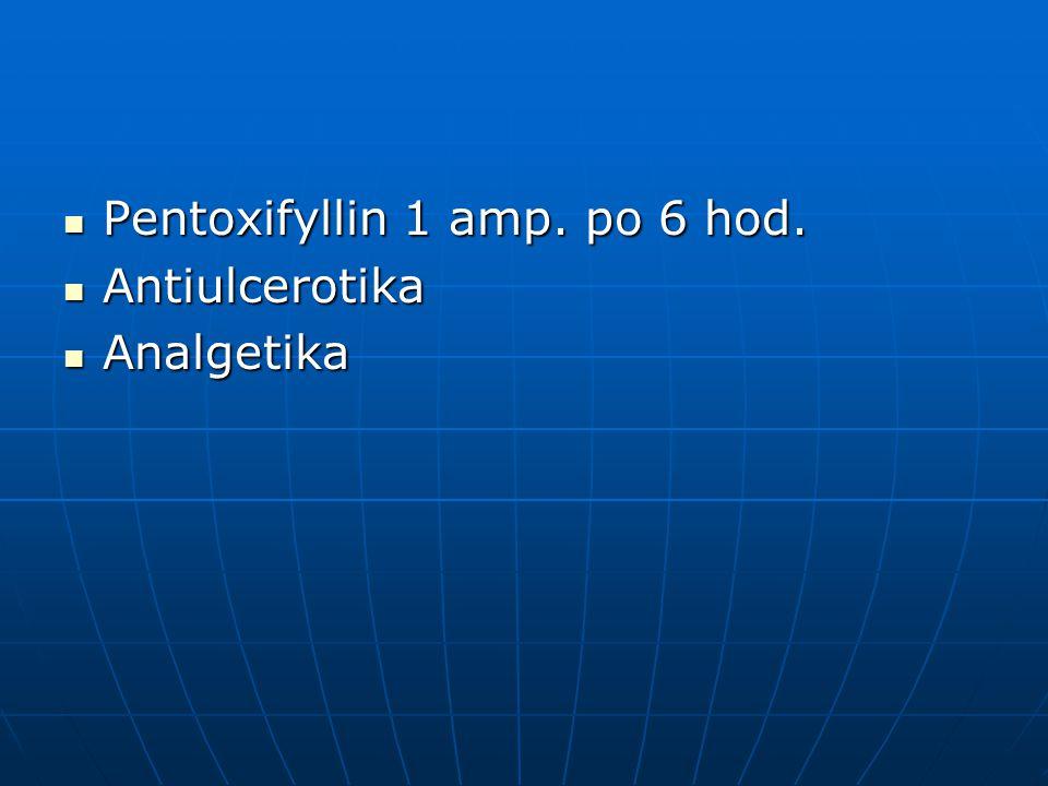 Pentoxifyllin 1 amp. po 6 hod. Pentoxifyllin 1 amp. po 6 hod. Antiulcerotika Antiulcerotika Analgetika Analgetika