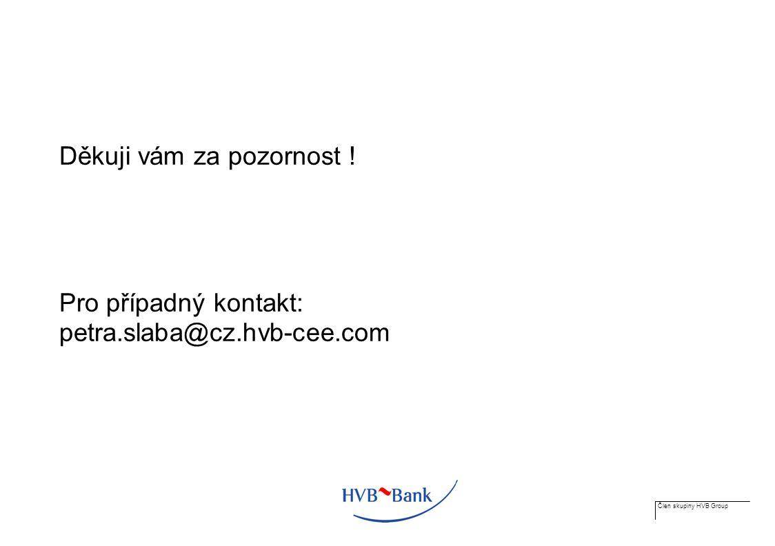 Člen skupiny HVB Group Děkuji vám za pozornost ! Pro případný kontakt: petra.slaba@cz.hvb-cee.com