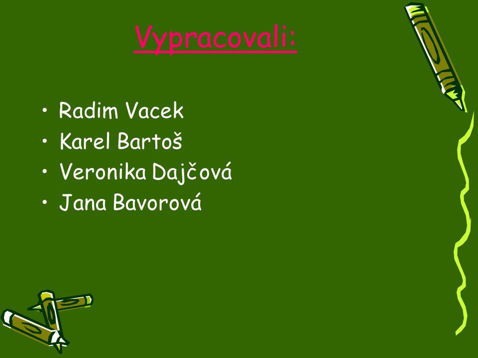 Vypracovali: Radim Vacek Karel Bartoš Veronika Dajčová Jana Bavorová