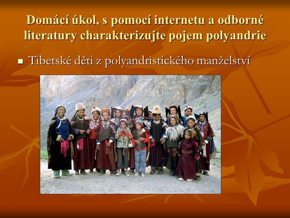 Domácí úkol, s pomocí internetu a odborné literatury charakterizujte pojem polyandrie Tibetské děti z polyandristického manželství Tibetské děti z polyandristického manželství