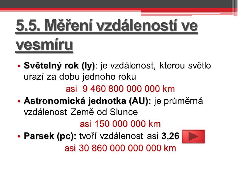 5.5. Měření vzdáleností ve vesmíru Světelný rok (ly): Světelný rok (ly): je vzdálenost, kterou světlo urazí za dobu jednoho roku asi 9 460 800 000 000