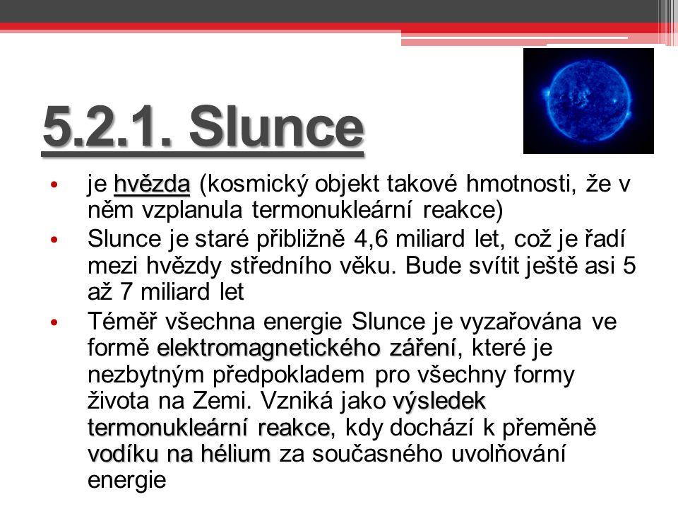 5.2.1. Slunce hvězda je hvězda (kosmický objekt takové hmotnosti, že v něm vzplanula termonukleární reakce) Slunce je staré přibližně 4,6 miliard let,