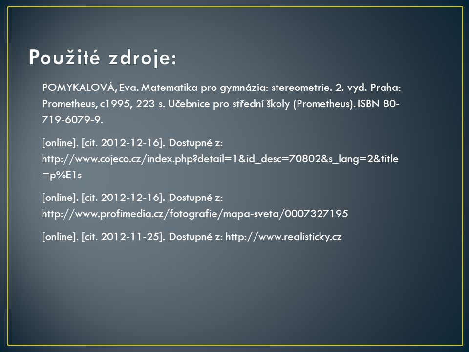 POMYKALOVÁ, Eva. Matematika pro gymnázia: stereometrie. 2. vyd. Praha: Prometheus, c1995, 223 s. Učebnice pro střední školy (Prometheus). ISBN 80- 719