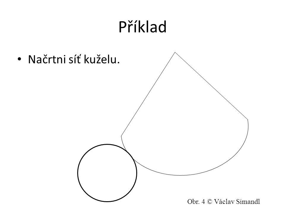 Příklad Načrtni síť 4-bokého jehlanu. Obr. 5 © Václav Simandl