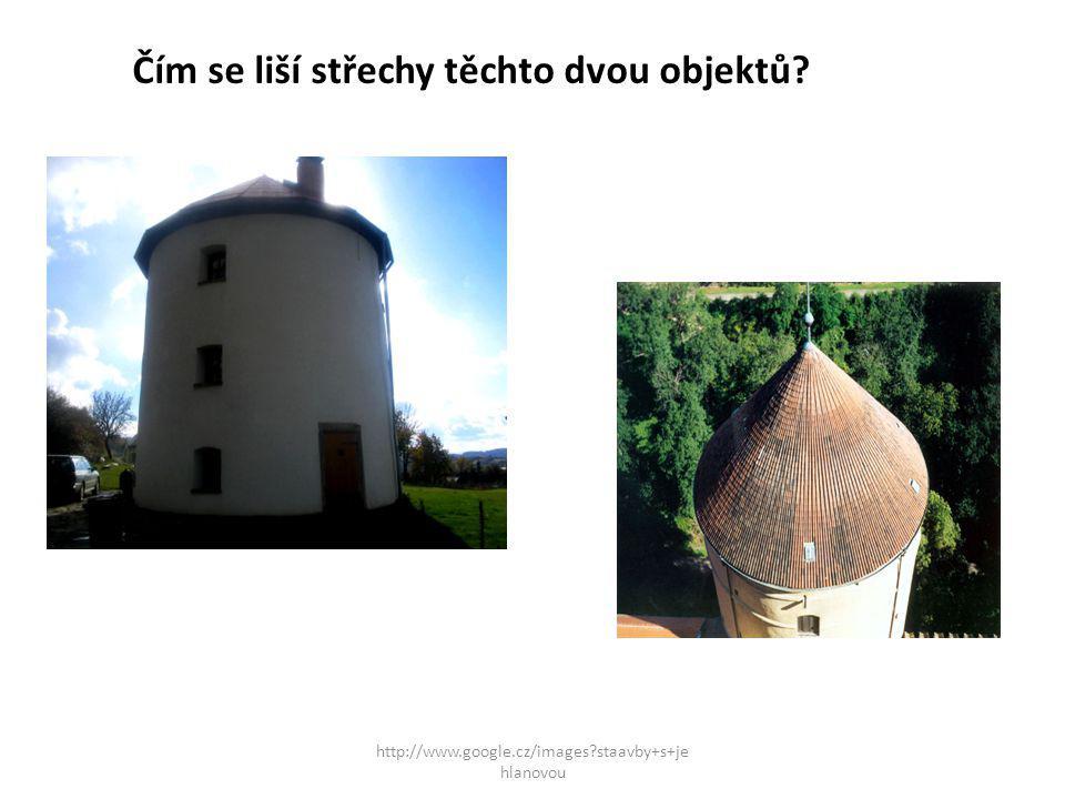 Čím se liší střechy těchto dvou objektů http://www.google.cz/images staavby+s+je hlanovou