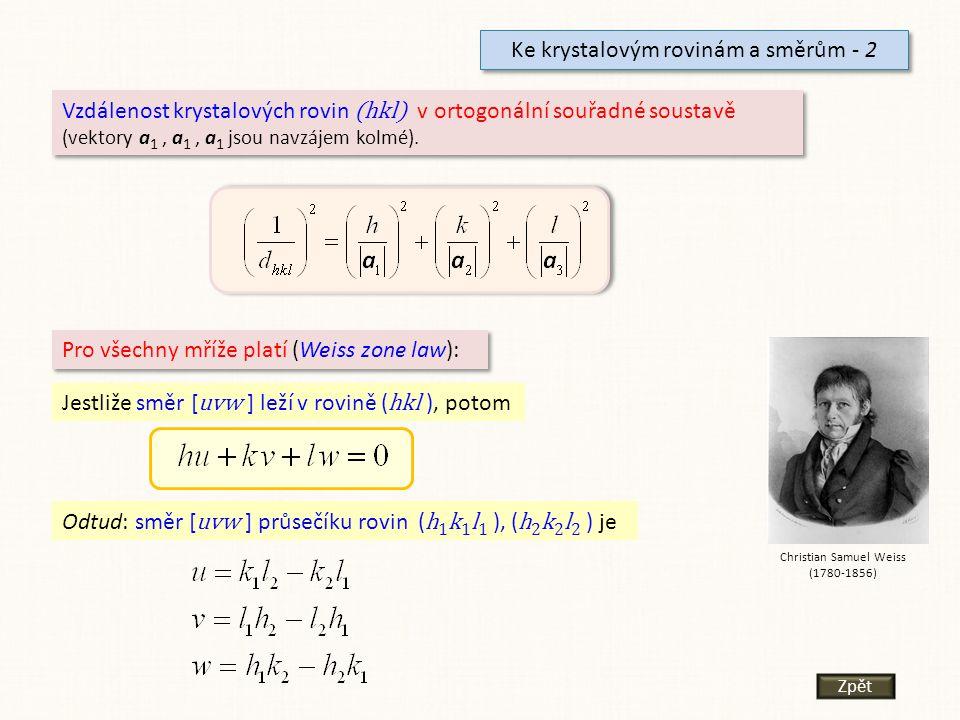 Ke krystalovým rovinám a směrům - 2 Vzdálenost krystalových rovin (hkl) v ortogonální souřadné soustavě (vektory a 1, a 1, a 1 jsou navzájem kolmé). V