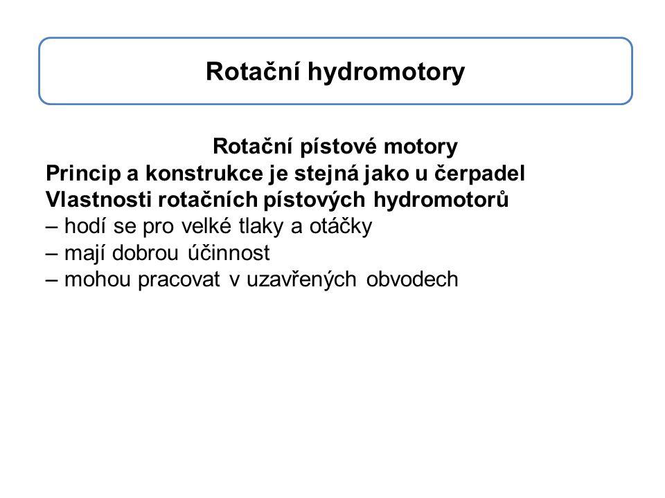 Rotační pístové motory Princip a konstrukce je stejná jako u čerpadel Vlastnosti rotačních pístových hydromotorů – hodí se pro velké tlaky a otáčky –