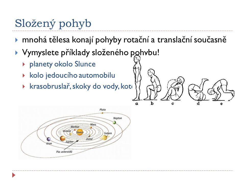 Složený pohyb  mnohá tělesa konají pohyby rotační a translační současně  Vymyslete příklady složeného pohybu.