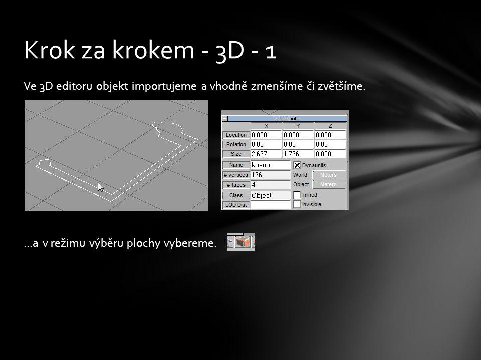 Ve 3D editoru objekt importujeme a vhodně zmenšíme či zvětšíme....a v režimu výběru plochy vybereme.