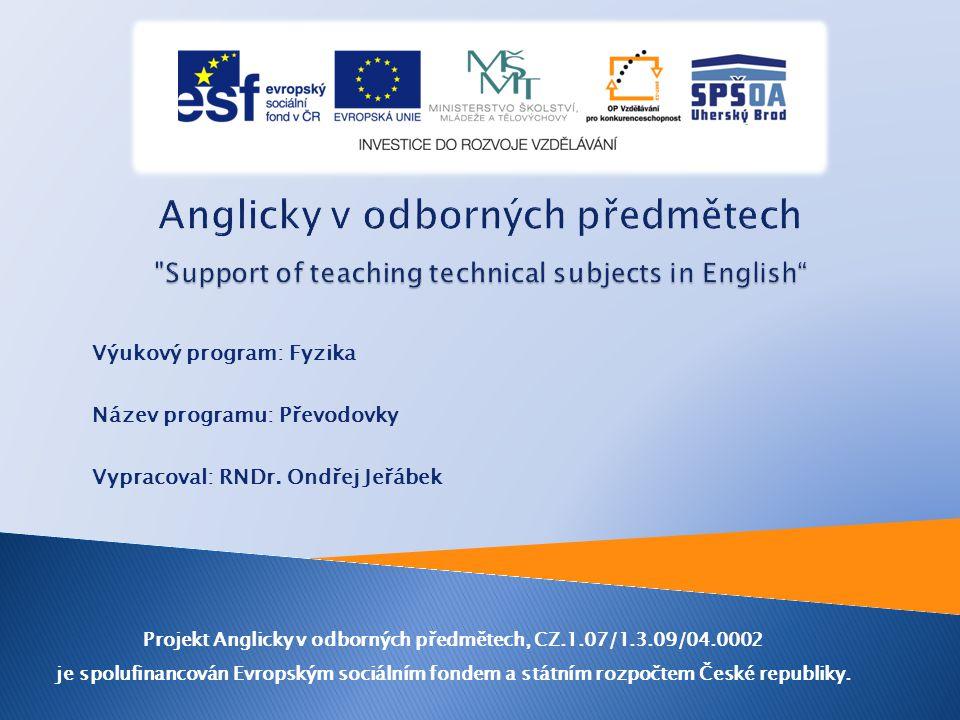 Výukový program: Fyzika Název programu: Převodovky Vypracoval: RNDr. Ondřej Jeřábek Projekt Anglicky v odborných předmětech, CZ.1.07/1.3.09/04.0002 je