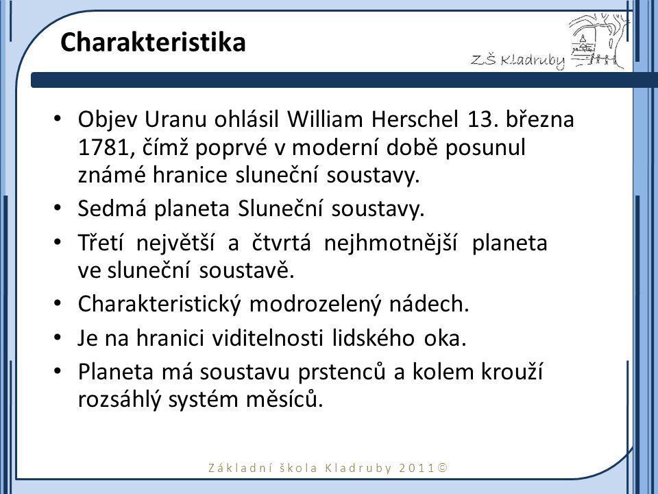 Základní škola Kladruby 2011  Charakteristika Uranu Plynný obr s velmi nízkou −220 °C (53 K) teplotou Kromě vodíku a helia obsahuje atmosféra také metan, způsobující namodralé zabarvení.