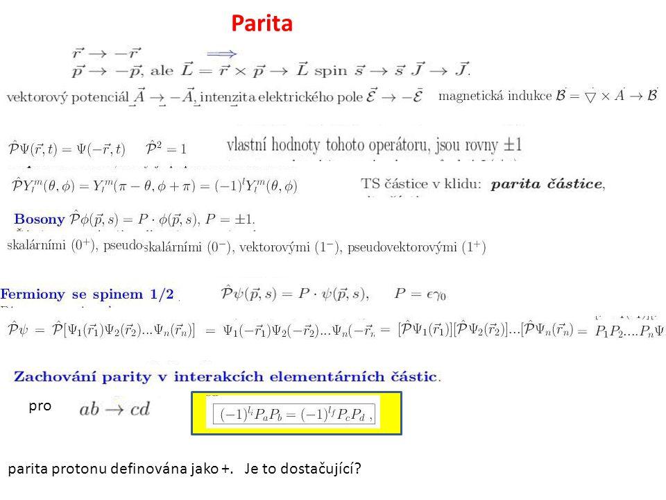 Parita pro parita protonu definována jako +. Je to dostačující?