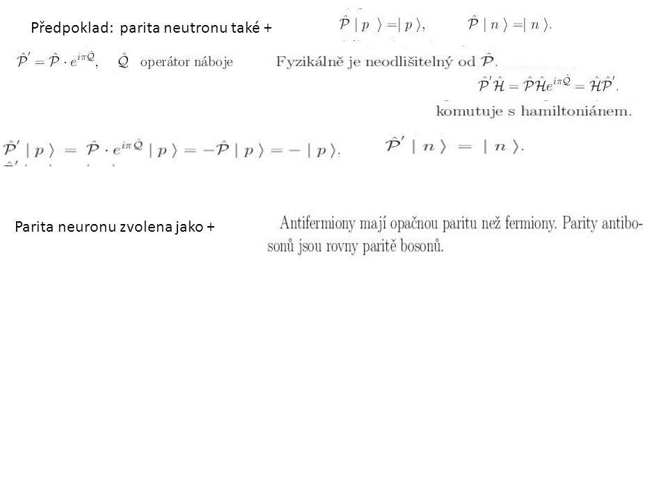 Předpoklad: parita neutronu také + Parita neuronu zvolena jako +