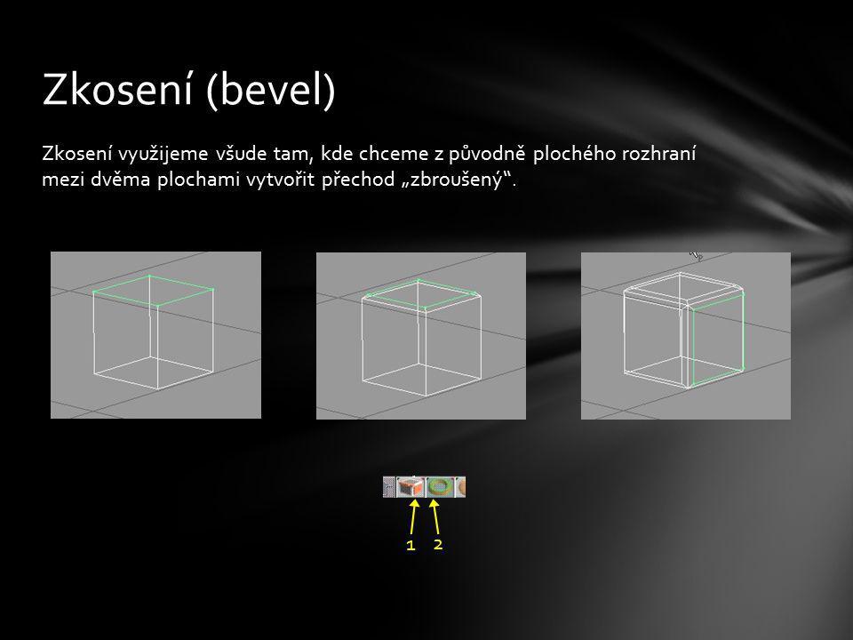 """Zkosení využijeme všude tam, kde chceme z původně plochého rozhraní mezi dvěma plochami vytvořit přechod """"zbroušený"""". Zkosení (bevel) 1 2"""