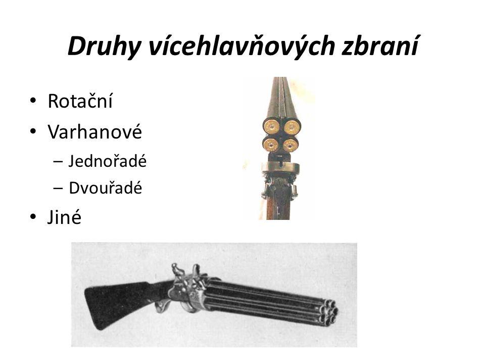 Druhy vícehlavňových zbraní Rotační Varhanové –Jednořadé –Dvouřadé Jiné