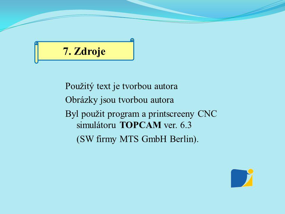 Použitý text je tvorbou autora Obrázky jsou tvorbou autora Byl použit program a printscreeny CNC simulátoru TOPCAM ver. 6.3 (SW firmy MTS GmbH Berlin)