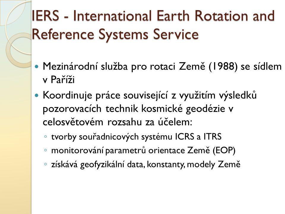 IERS - International Earth Rotation and Reference Systems Service Mezinárodní služba pro rotaci Země (1988) se sídlem v Paříži Koordinuje práce souvis