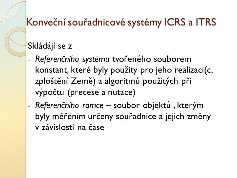 Konveční souřadnicové systémy ICRS a ITRS Skládájí se z - Referenčního systému tvořeného souborem konstant, které byly použity pro jeho realizaci(c, z