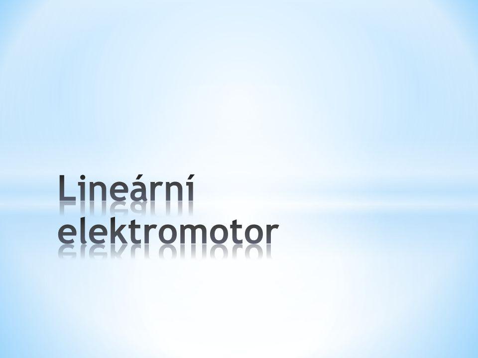 * Lineární elektromotor je elektrický motor, který nevykonává pohyb rotační, ale posuvný.