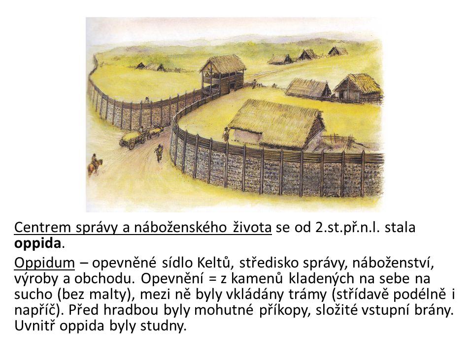 Centrem správy a náboženského života se od 2.st.př.n.l. stala oppida. Oppidum – opevněné sídlo Keltů, středisko správy, náboženství, výroby a obchodu.
