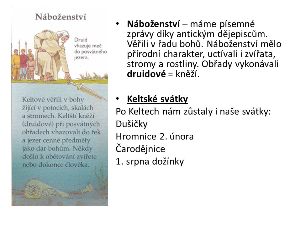 Náboženství – máme písemné zprávy díky antickým dějepiscům. Věřili v řadu bohů. Náboženství mělo přírodní charakter, uctívali i zvířata, stromy a rost