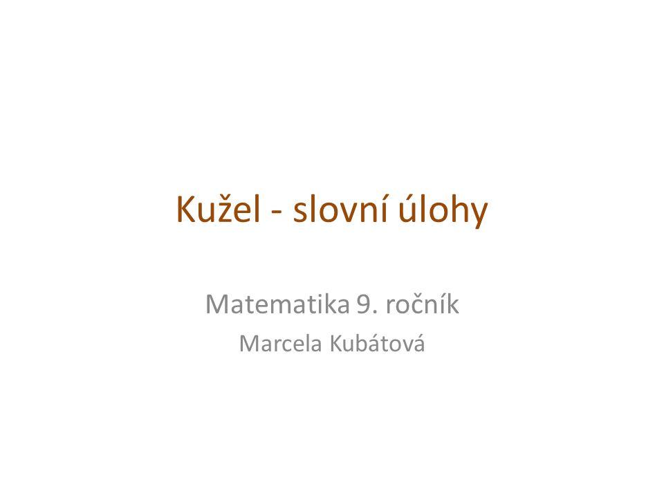 Kužel - slovní úlohy Matematika 9. ročník Marcela Kubátová