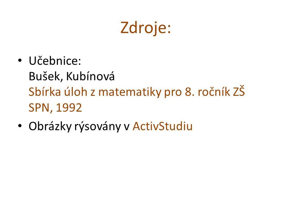 Zdroje: Učebnice: Bušek, Kubínová Sbírka úloh z matematiky pro 8. ročník ZŠ SPN, 1992 Obrázky rýsovány v ActivStudiu