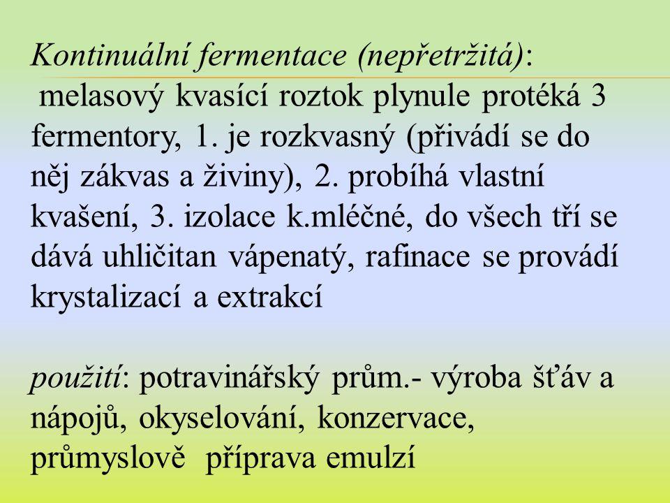 Kontinuální fermentace (nepřetržitá): melasový kvasící roztok plynule protéká 3 fermentory, 1.