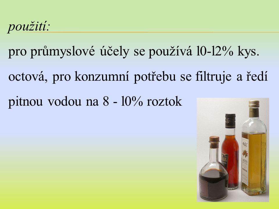 použití: pro průmyslové účely se používá l0-l2% kys.