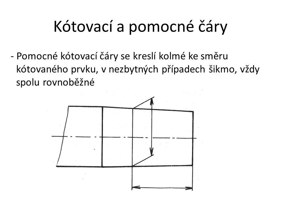 Kótovací a pomocné čáry - Pomocné kótovací čáry se kreslí kolmé ke směru kótovaného prvku, v nezbytných případech šikmo, vždy spolu rovnoběžné
