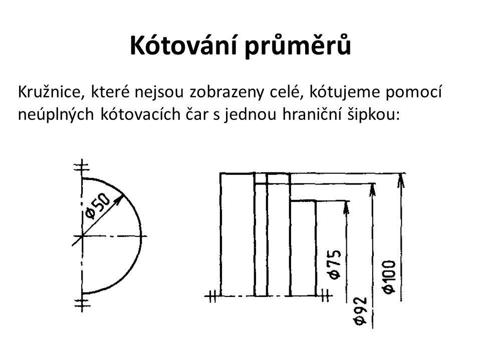 Kótování průměrů Kružnice, které nejsou zobrazeny celé, kótujeme pomocí neúplných kótovacích čar s jednou hraniční šipkou: