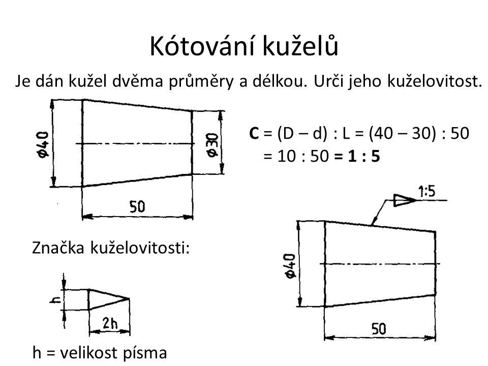 Kótování kuželů C = (D – d) : L = (40 – 30) : 50 = 10 : 50 = 1 : 5 h = velikost písma Značka kuželovitosti: Je dán kužel dvěma průměry a délkou. Urči