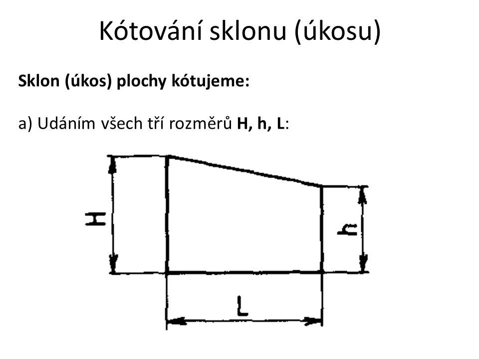 Kótování sklonu (úkosu) Sklon (úkos) plochy kótujeme: a) Udáním všech tří rozměrů H, h, L: