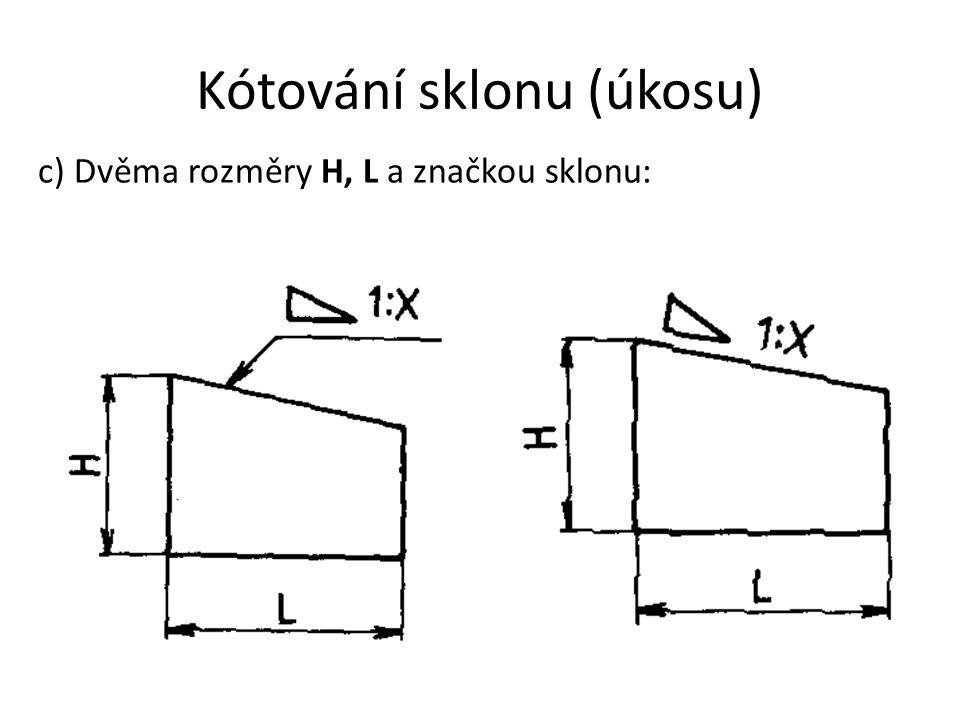 Kótování sklonu (úkosu) c) Dvěma rozměry H, L a značkou sklonu: