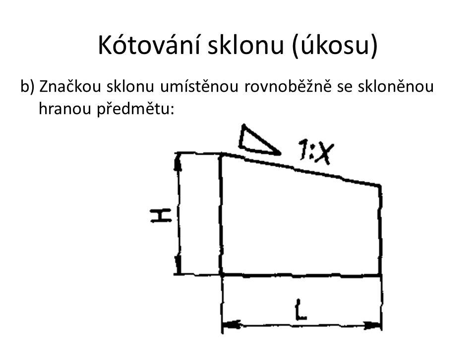 Kótování sklonu (úkosu) b) Značkou sklonu umístěnou rovnoběžně se skloněnou hranou předmětu:
