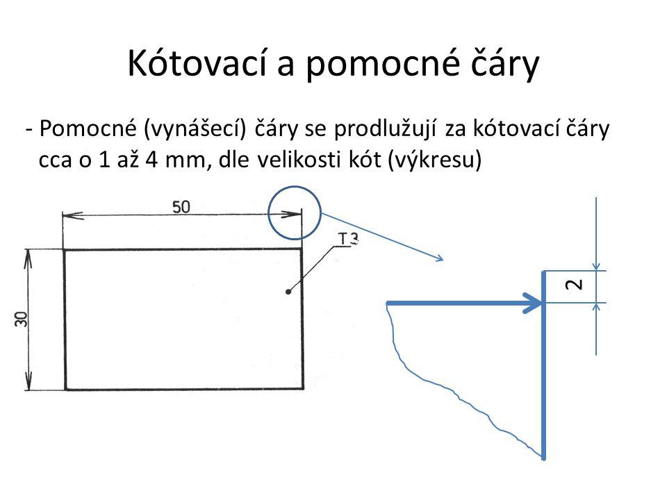 Kótovací a pomocné čáry - Pomocné (vynášecí) čáry se prodlužují za kótovací čáry cca o 1 až 4 mm, dle velikosti kót (výkresu) 2
