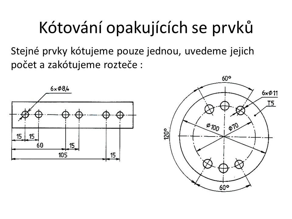 Kótování opakujících se prvků Stejné prvky kótujeme pouze jednou, uvedeme jejich počet a zakótujeme rozteče :