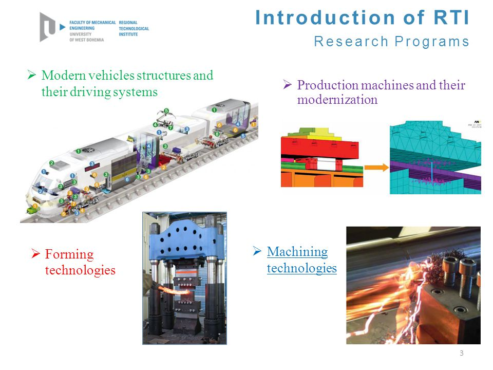 3 Introduction of RTI Research Programs  Modern vehicles structures and their driving systems  Production machines and their modernization  Forming