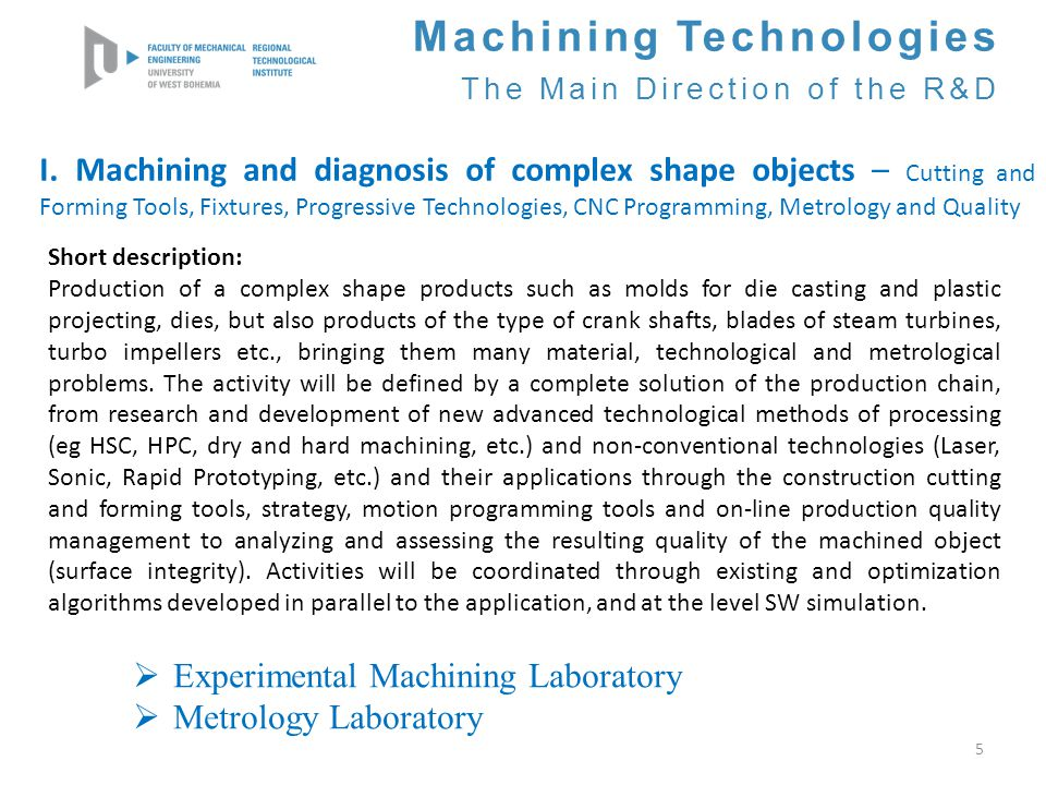 5 Machining Technologies The Main Direction of the R&D  Experimental Machining Laboratory  Metrology Laboratory I. Machining and diagnosis of comple
