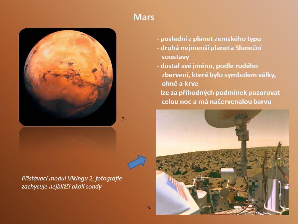 Mars - poslední z planet zemského typu - druhá nejmenší planeta Sluneční soustavy - dostal své jméno, podle rudého zbarvení, které bylo symbolem války, ohně a krve - lze za příhodných podmínek pozorovat celou noc a má načervenalou barvu Přistávací modul Vikingu 2, fotografie zachycuje nejbližší okolí sondy 7.7.