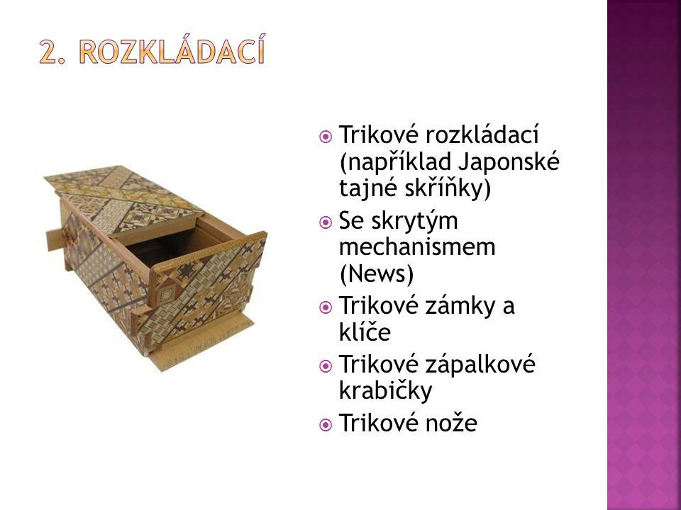  Trikové rozkládací (například Japonské tajné skříňky)  Se skrytým mechanismem (News)  Trikové zámky a klíče  Trikové zápalkové krabičky  Trikové