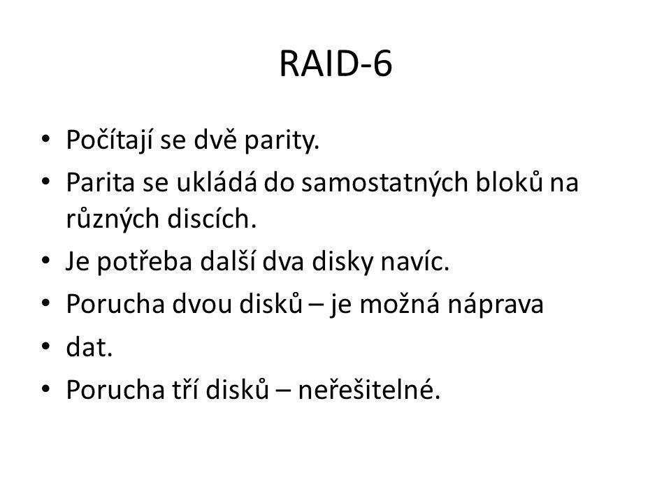 RAID-6 Počítají se dvě parity. Parita se ukládá do samostatných bloků na různých discích.